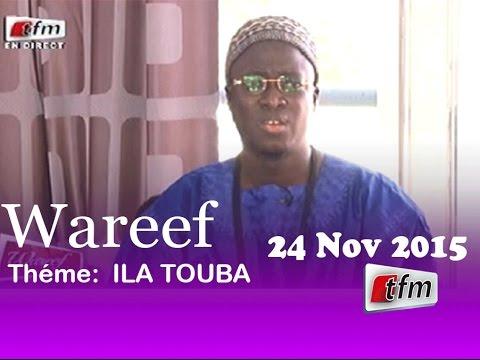 Wareef - 24 Novembre 2015 - Thème: Ila Touba - Invité: Serigne Abdoulaye Diop Bichri