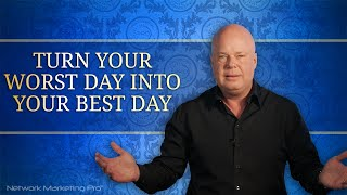 Turn Your Worst Day Into Your Best Day
