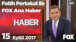 15 Eylül 2017 Fatih Portakal ile FOX Ana Haber