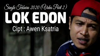 LOK EDON (VIDEO PART 2) - AWEN KSATRIA
