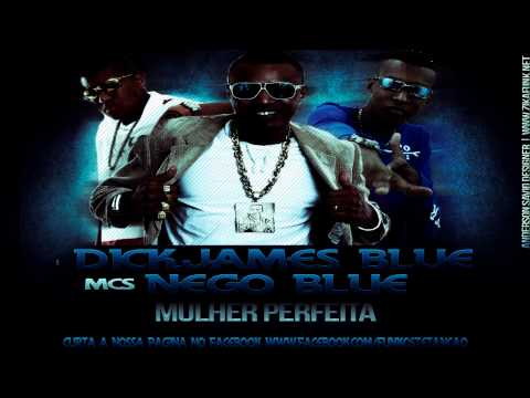 MC NEGO BLUE, MC DICK E JAMES BLUE   MULHER PERFEITA ( PROD DJ MARCELINHO)