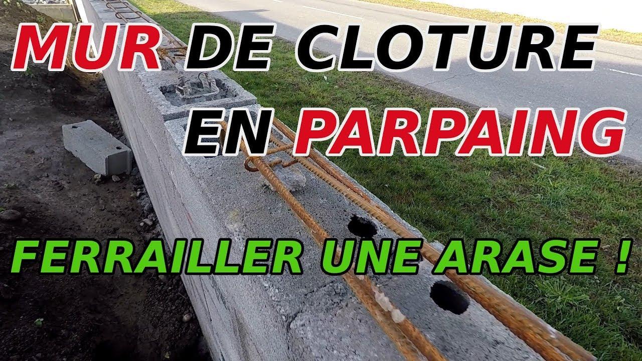 Comment Ferrailler L Arase D Un Mur De Cloture En Parpaing Tuto1 Youtube