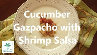 Cucumber Gazpacho with Shrimp Salsa