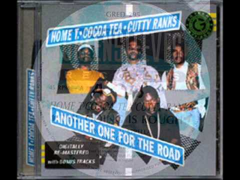 home t cocoa tea cutty ranks another one for the road / going is rough / alien