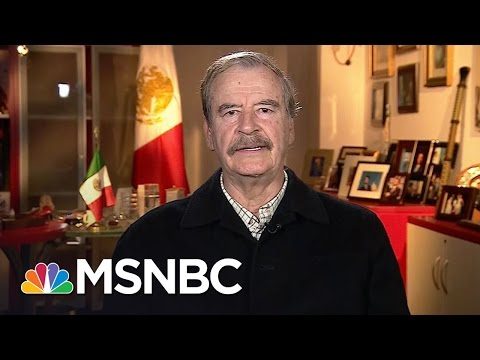 Fmr. Mexican President Vicente Fox To President Donald Trump 'Please Grow Up' | Morning Joe | MSNBC