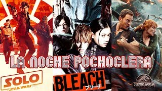 Jurassic World: Fallen Kingdom, Bleach (Live Action) y Solo: A Star Wars Story - La Noche Pochoclera