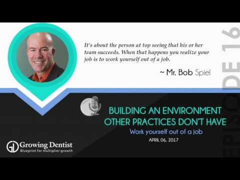HOW TO BUILD A DENTAL PRACTICE  : MR. BOB SPIEL: Growing Dentist
