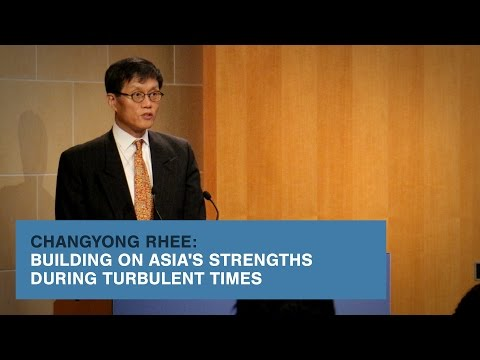 Changyong Rhee: Building on Asia's Strengths During Turbulent Times
