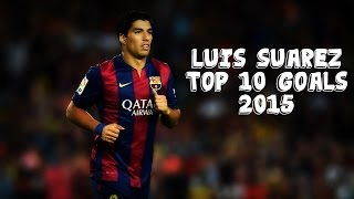 Luis Suarez - Top 10 Goals 2015 HD