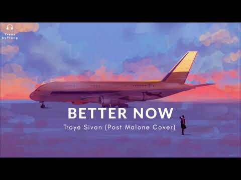 [Vietsub] Troye Sivan | Better Now (Post Malone Cover)