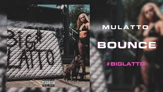 Mulatto - Bounce [Official Audio] Prod. by Ayo N Keyz
