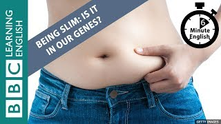 Being slim: Is it in our genes? Listen to 6 Minute English