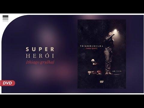 Thiago Grulha - Super Herói - DVD Somos Iguais - ao vivo