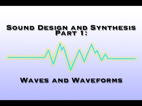 Sound Design and Synthesis Part 1: Waves and Waveforms