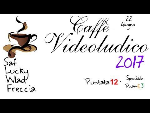 Caffè Videoludico 2017 - Puntata 12 - Speciale Post-E3