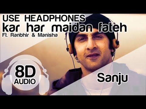 KAR HAR MAIDAAN FATEH 8D Audio Song 🎧 - Sanju (Ranbir Kapoor   Rajkumar Hirani)