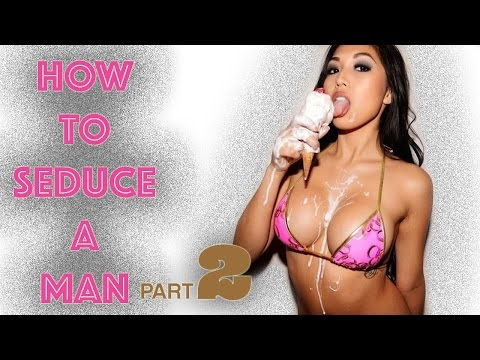 How To Seduce Man