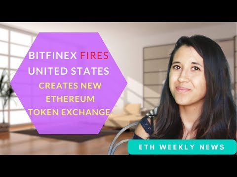 Bitfinex Fires US Customers & opens Eth Exchange + MORE!