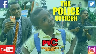 THE POLICE OFFICER (PRAIZE VICTOR COMEDY)