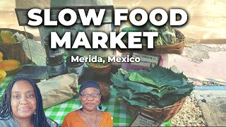 Slow Food Market - Merida, Mexico!
