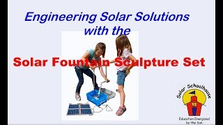 Intro to Solar Fountain Set - Engineering Solar Solutions - Solar Schoolhouse