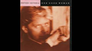 Peter Cetera - One Good Woman (1988 Single Version) HQ