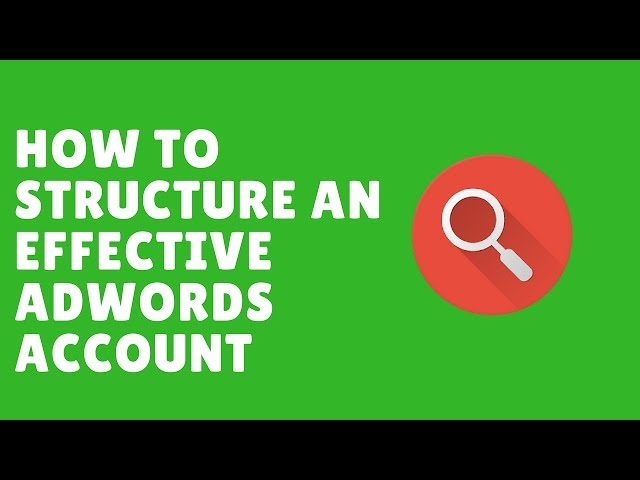 Google Adwords: How To Structure An Effective Adwords Account