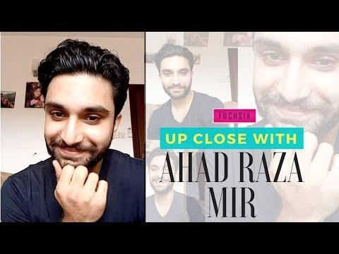 Up close with Ahad Raza Mir