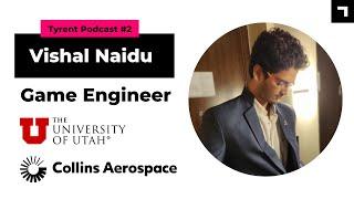 Vishal Naidu: Game Engineering, Game engines, Indie Success, University of Utah |Podcast series #2