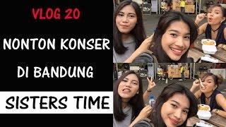 VLOG 20: Nonton Konser di Bandung - SISTERS TIME