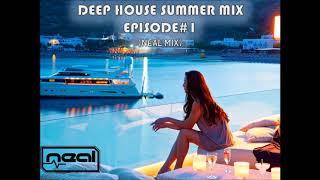 Deep House Summer Mix Episode#1 (NEAL MIX)