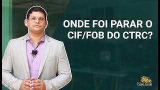 Onde foi parar o CIF/FOB do CTRC?
