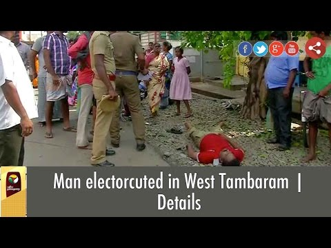 Man electrocuted in West Tambaram | Details