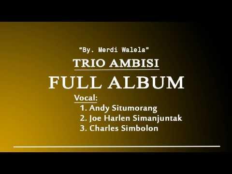 Trio Ambisi FULL ALBUM ~ Voc  Andy Situmorang, Joe Harlen Simanjuntak, dan Charles Simbolon