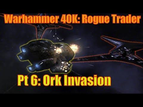 Warhammer 40k: Rogue Trader Pt 6: Ork Invasion