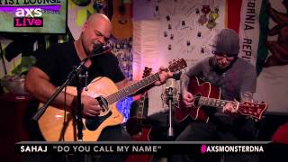 "Sahaj Performs ""Do You Call My Name"" on AXS Live"