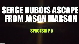 SERGE DUBOIS ascape from Jason Marson-- Music  by SPACESHIP 5