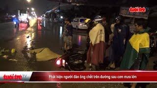 Phát hiện người đàn ông chết trên đường sau cơn mưa lớn | Truyền Hình - Báo Tuổi Trẻ