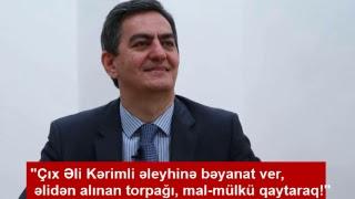 """""""Əli Kərimli əleyhinə bəyanat ver, əlidən alınan torpağı, mal-ıülkü qaytaraq!"""""""