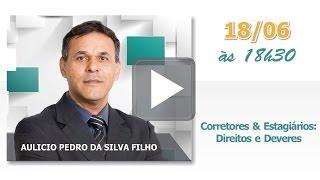 Corretor e Estagiário: Direitos e Deveres - Aulicio Pedro da Silva FIlho
