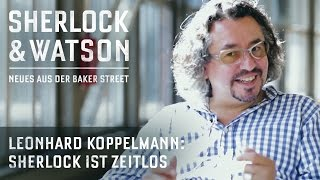 SHERLOCK & WATSON | Leonhard Koppelmann über die Gegenwärtigkeit von Sherlock Holmes | Hörspiel