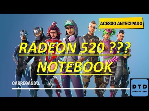 FORTNITE NO NOTEBOOK??? Placa de Vídeo Radeon 520 AMD