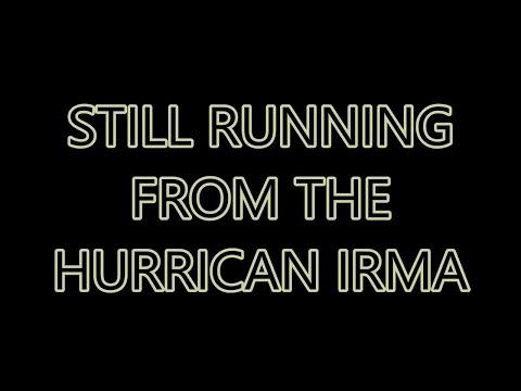 STILL RUNNING FROM THE HURRICAN IRMA