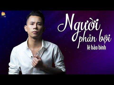 Người Phản Bội - Lê Bảo Bình ( OFFICIAL Lyric Video )