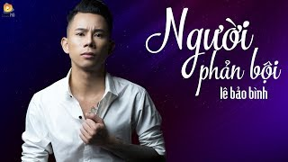 Download Video Người Phản Bội - Lê Bảo Bình ( OFFICIAL Lyric Video ) MP3 3GP MP4