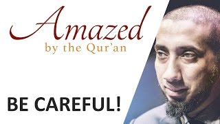 Amazed by the Quran with Nouman Ali Khan: Be Careful!