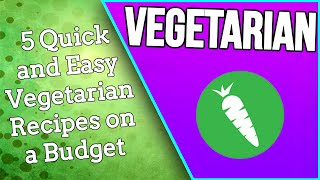 VEGETARIAN!! - 5 Quick and Easy Vegetarian Recipes on a Budget | VEGETARIAN Series PART 7