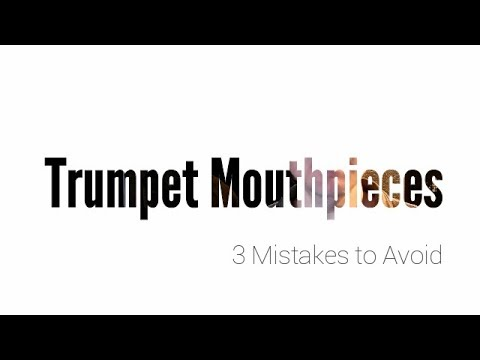 AVOID These 3 Mistakes With Trumpet Mouthpieces
