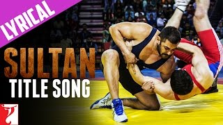 Download Hindi Video Songs - Lyrical: Sultan Title Song with Lyrics | Sultan | Salman Khan | Anushka Sharma | Irshad Kamil
