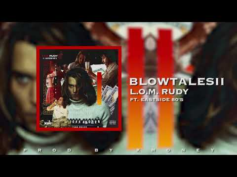 BLOWTALES Pt. 2 LOM Rudy x Eastside 80's Produced By K Money